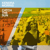 Catch The Sun by Kendra Morris