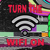 TURN THE WIFI ON by Trash Dumpster