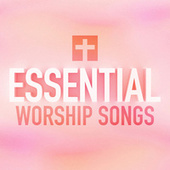 Essential Worship Songs by Various Artists