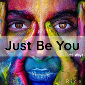 Just Be You (22 Ways) by J Rice