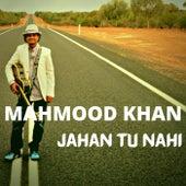 Jahan tu nahi de Mahmood Khan