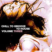 Chill to Groove to House, Vol. 3 by Various Artists
