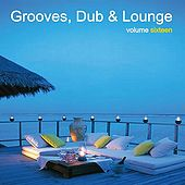 Grooves, Dub & Lounge Vol. 16 by Various Artists