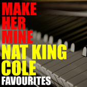 Make Her Mine Nat King Cole Favourites by Nat King Cole