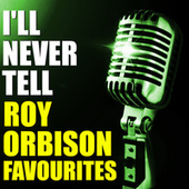 I'll Never Tell Roy Orbison Favourites von Roy Orbison