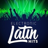 Electronic Latin Hits by Various Artists
