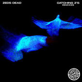 Catching Z's (Remixes) by Zeds Dead