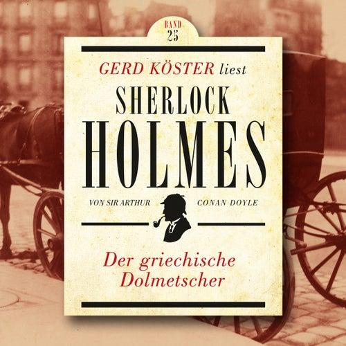 Der griechische Dolmetscher - Gerd Köster liest Sherlock Holmes, Band 25 (Ungekürzt) von Sir Arthur Conan Doyle