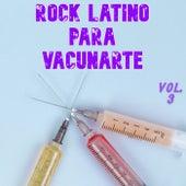 Rock Latino Para Vacunarte Vol. 3 by Various Artists
