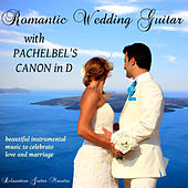 Romantic Wedding Guitar With Pachelbel's Canon in D by Relaxation Guitar Maestro