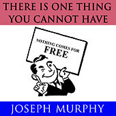 There Is One Thing You Cannot Have by Joseph Murphy