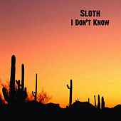 I Don't Know by Sloth