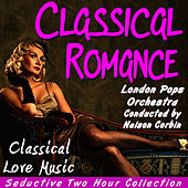 Classical Romance: Classical Love Music by The London Pops Orchestra
