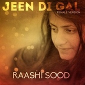 Jeen Di Gal (Female Version) by Raashi Sood