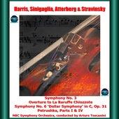 Harris, Sinigaglia, Atterberg & Stravinsky: Symphony No. 3 - Overture to La Baruffe Chiozzote - Symphony No. 6 'Dollar Symphony' in C, Op. 31 - Petrushka, Parts I & IV von Arturo Toscanni