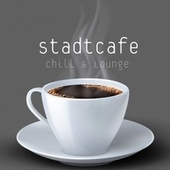 Stadtcafe: Chill & Lounge Essentials by Various Artists