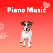 Piano Music For Dogs by Pet Music Therapy