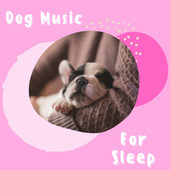 Dog Music For Sleep by Pet Music Therapy