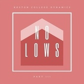 No Lows, Pt. III by Boston College Dynamics