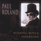 Roaring Boys & Sarabande (Reissue) by Paul Roland