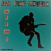 Take It or Leave It (Single Version) by Izzo Blues Coalition