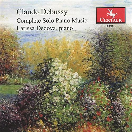 Debussy: Complete Solo Piano Music by Larissa Dedova
