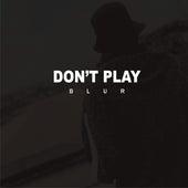 Don't Play de Blur
