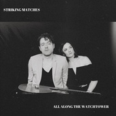All Along The Watchtower by Striking Matches
