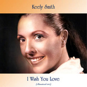 I Wish You Love (Remastered 2021) de Keely Smith