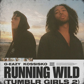 Running Wild (Tumblr Girls 2) de G-Eazy