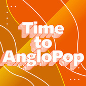 Time to AngloPop by Various Artists