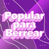 Popular para berrear by Various Artists