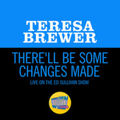 There'll Be Some Changes Made (Live On The Ed Sullivan Show, December 11, 1955) de Teresa Brewer