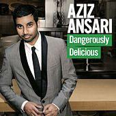 Dangerously Delicious by Aziz Ansari