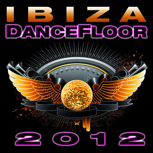 Ibiza Dance Floor 2012 by Dance DJ & Company