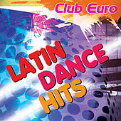Club Euro - Latin Dance Hits von Various Artists