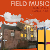 Someplace Dangerous by Field Music