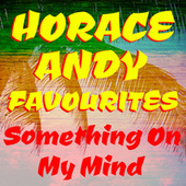 Something On My Mind Horace Andy Favourites von Horace Andy
