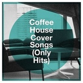 Coffee House Cover Songs (Only Hits) von Various Artists