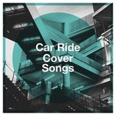 Car Ride Cover Songs de Cover Pop