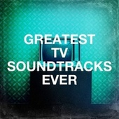 Greatest TV Soundtracks Ever by TV Theme Songs Unlimited