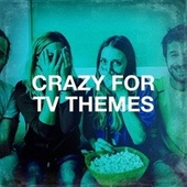 Crazy for TV Themes by Various Artists