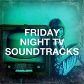 Friday Night TV Soundtracks by Various Artists