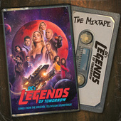 DC's Legends Of Tomorrow: The Mixtape (Songs from the Original Television Soundtrack) by DC's Legends of Tomorrow Cast