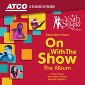 On With the Show: The Album by Youth Singers of Calgary