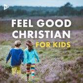 Feel Good Christian for Kids de Various Artists