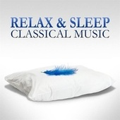 Relax & Sleep: Classical Music by Various Artists