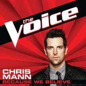 Because We Believe (The Voice Performance) by Chris Mann