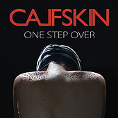 One Step Over by Calfskin