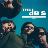 I Thought You Wanted to Know: 1978-1981 by The dB's